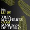 Temporada 2018/2019 do Teatro Aberto abre com apresentação da Ópera Três Mulheres com Máscara de Ferro, de Agustina Bessa-Luís